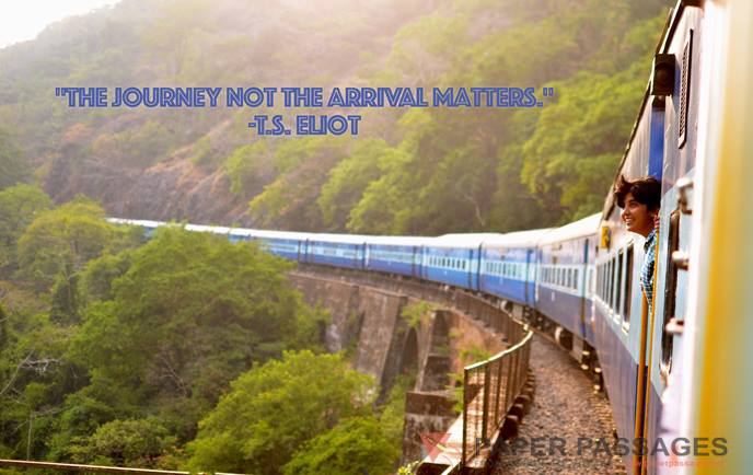 """The journey not the arrival matters."" -T.S. Eliot"